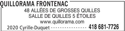 Quillorama Frontenac (418-681-7726) - Annonce illustrée======= - 48 ALLÉES DE GROSSES QUILLES SALLE DE QUILLES 5 ÉTOILES www.quillorama.com ---------------- 418 681-7726 2020 Cyrille-Duquet QUILLORAMA FRONTENAC
