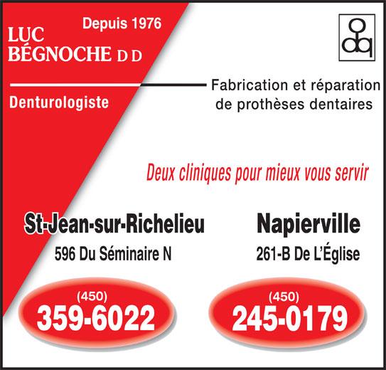 Bégnoche Luc (450-359-6022) - Annonce illustrée======= - LUC BÉGNOCHE Fabrication et réparation Denturologiste de prothèses dentaires Deux cliniques pour mieux vous servir Napierville 596 Du Séminaire N 261-B De L Église (450)(450) (450) 359-6022 245-0179