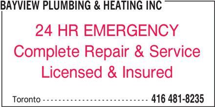 Bayview Plumbing & Heating Inc (416-481-8235) - Display Ad - BAYVIEW PLUMBING & HEATING INC 24 HR EMERGENCY Complete Repair & Service Licensed & Insured Toronto --------------------------- 416 481-8235