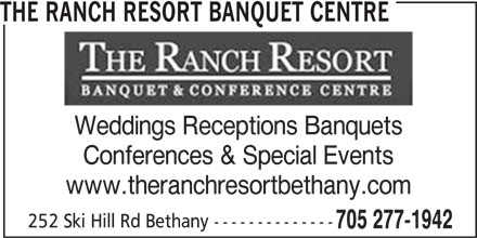 The Ranch Resort Banquet & Conference Centre (705-277-1942) - Display Ad - THE RANCH RESORT BANQUET CENTRE Weddings Receptions Banquets Conferences & Special Events www.theranchresortbethany.com 252 Ski Hill Rd Bethany -------------- 705 277-1942