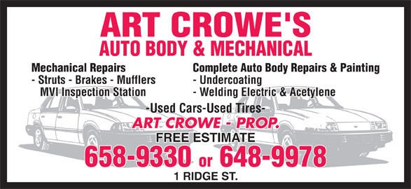 Crowes Auto Body (506-658-9330) - Display Ad - Mechanical Repairs Complete Auto Body Repairs & Painting - Struts - Brakes - Mufflers - Undercoating MVI Inspection Station ART CROWE - PROP. 658-9330 or 648-9978 1 RIDGE ST. - Welding Electric & Acetylene -Used Cars-Used Tires- FREE ESTIMATE