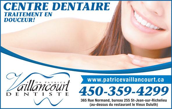Centre Dentaire Familial Dr Patrice Vaillancourt (450-359-4299) - Annonce illustrée======= - TRAITEMENT EN DOUCEUR! www.patricevaillancourt.ca 450-359-4299 365 Rue Normand, bureau 255 St-Jean-sur-Richelieu (au-dessus du restaurant le Vieux Duluth) CENTRE DENTAIRE