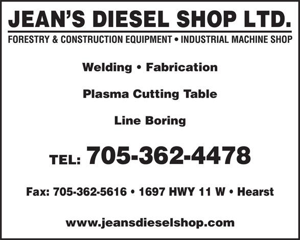 Jean's Diesel Shop Ltd (705-362-4478) - Display Ad - Welding   Fabrication Plasma Cutting Table Line Boring 705-362-4478 TEL: Fax: 705-362-5616   1697 HWY 11 W   Hearst www.jeansdieselshop.com