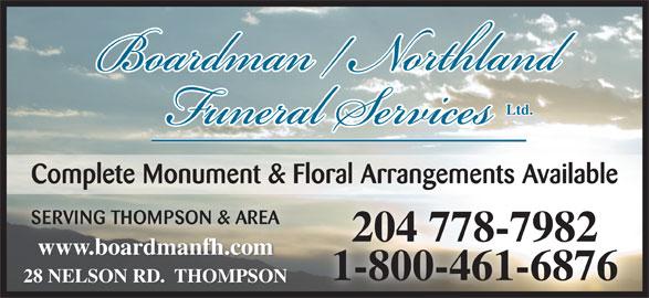 Boardman/Northland Funeral Service (204-778-7982) - Display Ad - Ltd. Complete Monument & Floral Arrangements Availablegp SERVING THOMPSON & AREA 204 778-7982 www.boardmanfh.comwww.boardmanfh.com 1-800-461-6876 28 NELSON RD.  THOMPSON