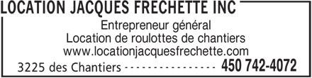 Location Jacques Fréchette Inc (450-742-4072) - Annonce illustrée======= - LOCATION JACQUES FRECHETTE INC Entrepreneur général Location de roulottes de chantiers www.locationjacquesfrechette.com ---------------- 450 742-4072 3225 des Chantiers