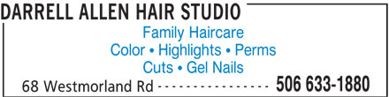 Darrell Allen Hair Studio (506-633-1880) - Display Ad - DARRELL ALLEN HAIR STUDIO Family Haircare Color  Highlights  Perms Cuts  Gel Nails ---------------- 506 633-1880 68 Westmorland Rd