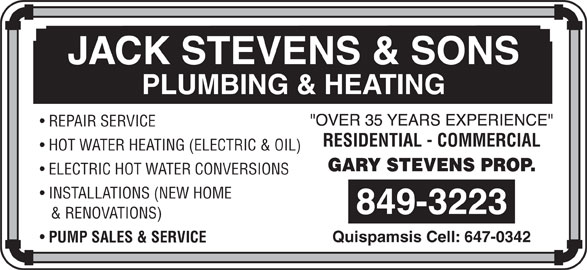 Stevens Jack & Sons (506-849-3223) - Display Ad - HOT WATER HEATING (ELECTRIC & OIL) ELECTRIC HOT WATER CONVERSIONS RESIDENTIAL - COMMERCIAL PLUMBING & HEATING REPAIR SERVICE JACK STEVENS & SONS INSTALLATIONS (NEW HOME & RENOVATIONS) Quispamsis Cell: 647-0342 PUMP SALES & SERVICE
