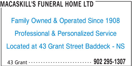 MacAskill's Funeral Home Ltd (902-295-1307) - Display Ad - MACASKILL'S FUNERAL HOME LTD Family Owned & Operated Since 1908 Professional & Personalized Service Located at 43 Grant Street Baddeck - NS -------------------------- 902 295-1307 43 Grant