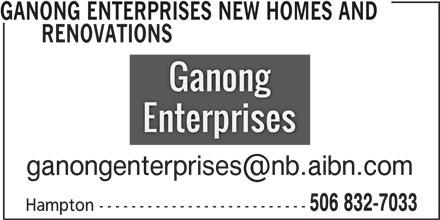 Ganong Enterprises New Homes and Renovations (506-832-7033) - Display Ad - GANONG ENTERPRISES NEW HOMES AND RENOVATIONS 506 832-7033 Hampton --------------------------