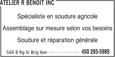 Atelier R Benoit Inc (450-293-5989) - Annonce illustrée======= - ATELIER R BENOIT INC Spécialiste en soudure agricole Assemblage sur mesure selon vos besoins Soudure et réparation générale --------------- 560 8 Rg St Brig Iber 450 293-5989
