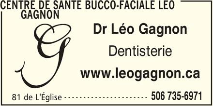 Centre de Santé Bucco-Faciale Léo Gagnon (506-735-6971) - Annonce illustrée======= - CENTRE DE SANTE BUCCO-FACIALE LEO GAGNON Dr Léo Gagnon Dentisterie www.leogagnon.ca ---------------------- 506 735-6971 81 de L'Église