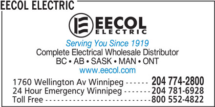 EECOL Electric (204-774-2800) - Display Ad - 204 774-2800 www.eecol.com 1760 Wellington Av Winnipeg ------ 24 Hour Emergency Winnipeg ------- 204 781-6928 Toll Free --------------------------- 800 552-4822 EECOL ELECTRIC Serving You Since 1919 Complete Electrical Wholesale Distributor BC ! AB ! SASK ! MAN ! ONT www.eecol.com 204 774-2800 1760 Wellington Av Winnipeg ------ 24 Hour Emergency Winnipeg ------- 204 781-6928 Toll Free --------------------------- 800 552-4822 EECOL ELECTRIC Serving You Since 1919 Complete Electrical Wholesale Distributor BC ! AB ! SASK ! MAN ! ONT