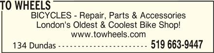 To Wheels (519-663-9447) - Display Ad - www.towheels.com 134 Dundas ----------------------- TO WHEELSTO WHEELS TO WHEELS BICYCLES - Repair, Parts & Accessories London's Oldest & Coolest Bike Shop! 519 663-9447