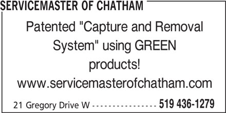 """ServiceMaster Canada (519-436-1279) - Display Ad - SERVICEMASTER OF CHATHAM Patented """"Capture and Removal System"""" using GREEN www.servicemasterofchatham.com 519 436-1279 21 Gregory Drive W ---------------- products!"""