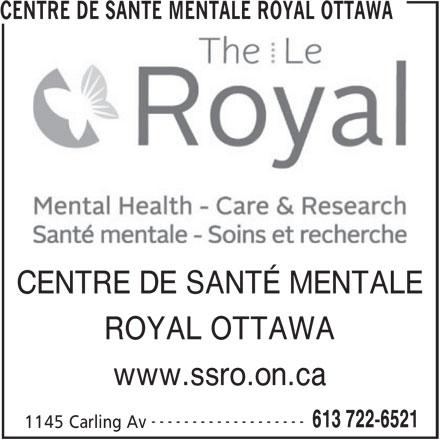Centre de santé mentale Royal Ottawa (613-722-6521) - Annonce illustrée======= - CENTRE DE SANTE MENTALE ROYAL OTTAWA CENTRE DE SANTÉ MENTALE ROYAL OTTAWA www.ssro.on.ca ------------------- 613 722-6521 1145 Carling Av