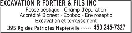 Fortier R & Fils Excavation Inc (450-245-7327) - Annonce illustrée======= - EXCAVATION R FORTIER & FILS INC Fosse septique - Champ d'épuration Accrédité Bionest - Ecobox - Enviroseptic Excavation et terrassement ----- 450 245-7327 395 Rg des Patriotes Napierville