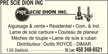 Pré Scie Dion Inc (450-348-6521) - Annonce illustrée======= - PRE SCIE DION INC Aiguisage & vente  Résidentiel  Com. & Ind. Lame de scie carbure  Couteau de planeur Mèches de toupie  Lame de scie à ruban Distributeur: Outils ROYCE - DIMAR St Luc 450 348-6521 126 Deblois ------------------