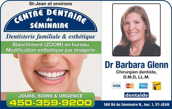 Centre Dentaire Du Séminaire (450-359-9200) - Annonce illustrée======= - St-Jean et environs Dentisterie familiale & esthétique Blanchiment (ZOOM) en bureau Modification esthétique par imagerie Dr Barbara Glenn Chirurgien dentiste, D.M.D, LL.M. JOURS, SOIRS & URGENCE 450-359-920050359920 580 Bd du Séminaire N., bur. 1, ST-JEAN