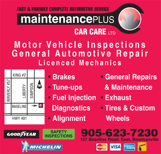 Maintenance Plus Car Care Ltd (905-623-7230) - Display Ad - Motor Vehicle Inspections General Automotive Repair Licenced Mechanics Brakes General Repairs Tune-ups & Maintenance Fuel Injection Exhaust Diagnostics Tires & Custom Alignment Wheels SAFETY 905-623-7230 INSPECTIONS 157 Baseline Road. East, Bowmanville