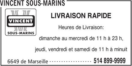 Vincent Sous-Marins (514-899-9999) - Annonce illustrée======= - 514 899-9999 6649 de Marseille VINCENT SOUS-MARINS LIVRAISON RAPIDE Heures de Livraison: dimanche au mercredi de 11 h à 23 h, jeudi, vendredi et samedi de 11 h à minuit ------------------