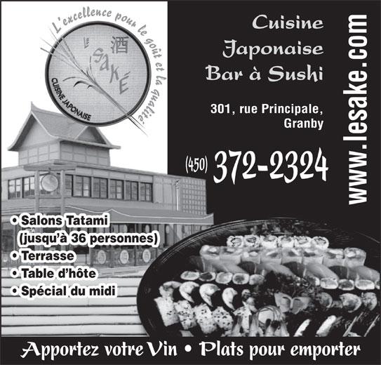 Restaurant Le Saké (450-372-2324) - Annonce illustrée======= - Cuisine 301, rue Principale, Granby (450) 372-2324 Salons Tatami (jusqu à 36 personnes) Terrasse Table d hôte Spécial du midi L excellence pour le goût et la qualité Japonaise Bar à Sushi