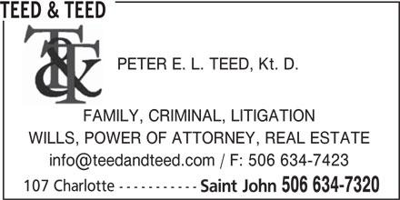 Teed & Teed (506-634-7320) - Display Ad - PETER E. L. TEED, Kt. D. TEED & TEED FAMILY, CRIMINAL, LITIGATION WILLS, POWER OF ATTORNEY, REAL ESTATE 107 Charlotte ----------- Saint John 506 634-7320