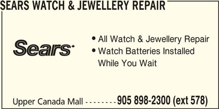 Sears Department Store (905-898-2300) - Display Ad - SEARS WATCH & JEWELLERY REPAIR All Watch & Jewellery Repair Watch Batteries Installed While You Wait 905 898-2300 (ext 578) Upper Canada Mall --------