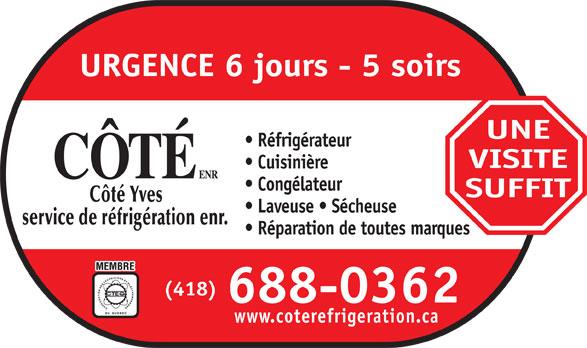 Côté Yves Service de Réfrigération Enr (418-688-0362) - Annonce illustrée======= - URGENCE 6 jours - 5 soirs UNE Réfrigérateur VISITE Cuisinière Congélateur SUFFIT Laveuse   Sécheuse Réparation de toutes marques (418) 688-0362 www.coterefrigeration.ca