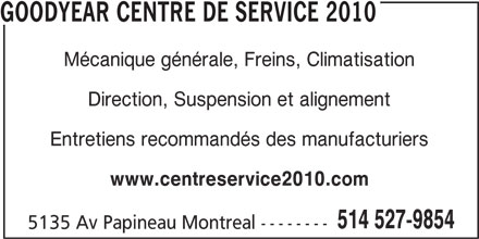 Goodyear Centre De Service 2010 Inc (514-527-9854) - Annonce illustrée======= - Mécanique générale, Freins, Climatisation Direction, Suspension et alignement Entretiens recommandés des manufacturiers www.centreservice2010.com 514 527-9854 5135 Av Papineau Montreal -------- GOODYEAR CENTRE DE SERVICE 2010