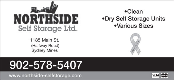 Northside Self Storage Ltd (902-578-5407) - Display Ad - Clean Dry Self Storage Units Various Sizes Self Storage Ltd. 1185 Main St. (Halfway Road) Sydney Mines 902-578-5407 www.northside-selfstorage.com