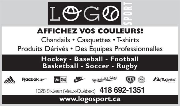 Logo Sport (418-692-1351) - Annonce illustrée======= - AFFICHEZ VOS COULEURS! Chandails   Casquettes   T-shirts Produits Dérivés   Des Équipes Professionnelles Hockey - Baseball - Football Basketball - Soccer - Rugby 1028 St-Jean (Vieux-Québec) 418 692-1351 www.logosport.ca