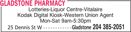 Gladstone Pharmacy (204-385-2051) - Display Ad - GLADSTONE PHARMACY Lotteries-Liquor Centre-Vitalaire Kodak Digital Kiosk-Western Union Agent Mon-Sat 9am-5:30pm Gladstone 204 385-2051 25 Dennis St W ------------