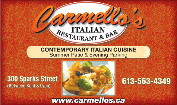 Carmello's Italian Restaurant (613-563-4349) - Display Ad - ITALIAN CONTEMPORARY ITALIAN CUISINE Summer Patio & Evening Parking 300 Sparks Street 613-563-4349 (Between Kent & Lyon) www.carmellos.ca
