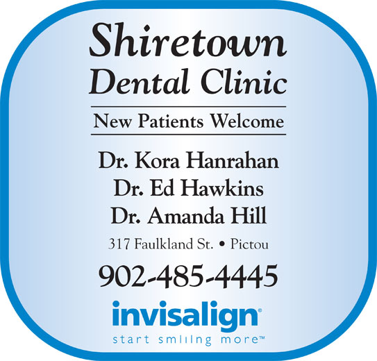 Shiretown Dental Inc (902-485-4445) - Display Ad - Shiretown New Patients Welcome Dental Clinic Dr. Kora Hanrahan Dr. Ed Hawkins Dr. Amanda Hill 317 Faulkland St.   Pictou 902-485-4445