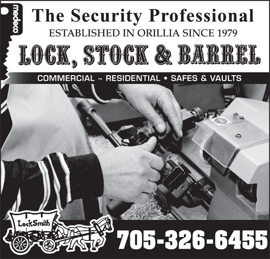 Lock Stock & Barrel (705-326-6455) - Display Ad - ESTABLISHED IN ORILLIA SINCE 1979 COMMERCIAL ~ RESIDENTIAL SAFES & VAULTS 705-326-6455 The Security Professional