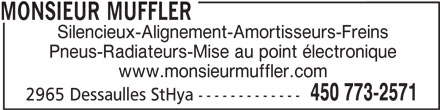 Monsieur Muffler (450-773-2571) - Annonce illustrée======= - MONSIEUR MUFFLER Silencieux-Alignement-Amortisseurs-Freins Pneus-Radiateurs-Mise au point électronique www.monsieurmuffler.com 450 773-2571 2965 Dessaulles StHya -------------