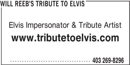 Will Reeb's Tribute To Elvis (403-269-8296) - Display Ad - Elvis Impersonator & Tribute Artist www.tributetoelvis.com ---------------------------------- 403 269-8296 WILL REEB S TRIBUTE TO ELVIS
