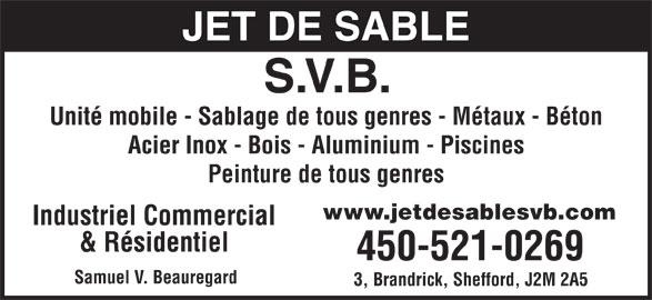 Jet De Sable S V B (450-521-0269) - Annonce illustrée======= - JET DE SABLE S.V.B. Unité mobile - Sablage de tous genres - Métaux - Béton Acier Inox - Bois - Aluminium - Piscines Peinture de tous genres www.jetdesablesvb.com Industriel Commercial & Résidentiel 450-521-0269 Samuel V. Beauregard 3, Brandrick, Shefford, J2M 2A5
