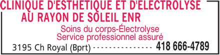 Clinique d'Esthétique et d'Electrolyse au Rayon De Soleil Enr (418-666-4789) - Annonce illustrée======= - CLINIQUE D'ESTHETIQUE ET D'ELECTROLYSE AU RAYON DE SOLEIL ENR Soins du corps-Électrolyse Service professionnel assuré --------------- 418 666-4789 3195 Ch Royal (Bprt)