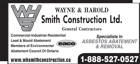 W H Smith Construction Ltd (1-888-527-0527) - Display Ad - Commercial-Industrial-Residential Specialists In Lead & Mould Abatement ASBESTOS ABATEMENT Members of Environmental & REMOVAL Abatement Council Of Ontario www.whsmithconstruction.ca 1-888-527-0527
