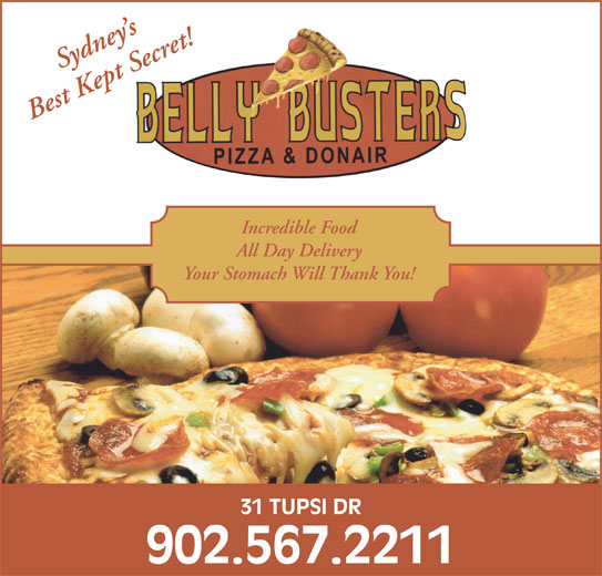 Belly Busters Pizza & Donair (902-567-2211) - Annonce illustrée======= - Best Kept Secret! Incredible Food All Day Delivery Your Stomach Will Thank You! 31 TUPSI DR 902.567.2211 Sydney s