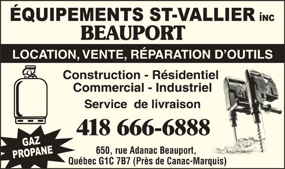 Equipements St-Vallier (418-666-6888) - Annonce illustrée======= - LOCATION, VENTE, RÉPARATION D OUTILS Construction - Résidentiel iel Commercial - Industrielel Service  de livraison 418 666-6888 650, rue Adanac Beauport, Québec G1C 7B7 (Près de Canac-Marquis)