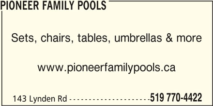 Pioneer Family Pools (519-770-4422) - Display Ad - Sets, chairs, tables, umbrellas & more www.pioneerfamilypools.ca 519 770-4422 143 Lynden Rd --------------------- PIONEER FAMILY POOLS Sets, chairs, tables, umbrellas & more www.pioneerfamilypools.ca 519 770-4422 143 Lynden Rd --------------------- PIONEER FAMILY POOLS