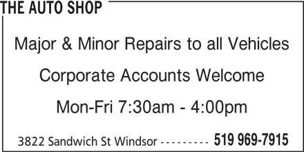 The Auto Shop (519-969-7915) - Display Ad - THE AUTO SHOP Major & Minor Repairs to all Vehicles Corporate Accounts Welcome Mon-Fri 7:30am - 4:00pm 3822 Sandwich St Windsor --------- 519 969-7915