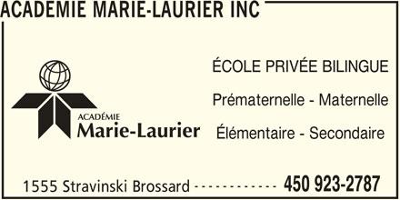 Académie Marie-Laurier/Corporation D E N I S (450-923-2787) - Annonce illustrée======= - ACADEMIE MARIE-LAURIER INC ÉCOLE PRIVÉE BILINGUE Prématernelle - Maternelle Élémentaire - Secondaire ------------ 450 923-2787 1555 Stravinski Brossard