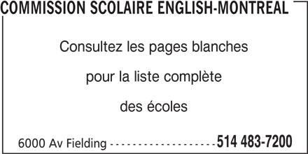 Commission Scolaire English-Montréal (514-483-7200) - Annonce illustrée======= - COMMISSION SCOLAIRE ENGLISH-MONTREAL Consultez les pages blanches pour la liste complète des écoles 514 483-7200 6000 Av Fielding -------------------