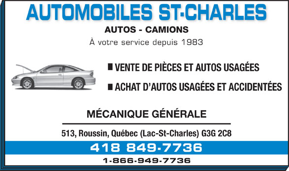 Automobiles St-Charles (418-849-7736) - Annonce illustrée======= - AUTOMOBILES ST-CHARLES AUTOS - CAMIONSAUTOS - CAMIONS À votre service depuis 1983 VENTE DE PIÈCES ET AUTOS USAGÉES ACHAT D AUTOS USAGÉES ET ACCIDENTÉES MÉCANIQUE GÉNÉRALE 513, Roussin, Québec (Lac-St-Charles) G3G 2C8 418 849-7736 1-866-949-7736