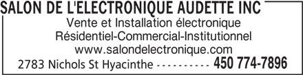 Salon de l'Électronique Audette Inc (450-774-7896) - Annonce illustrée======= - SALON DE L'ELECTRONIQUE AUDETTE INC Vente et Installation électronique Résidentiel-Commercial-Institutionnel www.salondelectronique.com 450 774-7896 2783 Nichols St Hyacinthe ----------