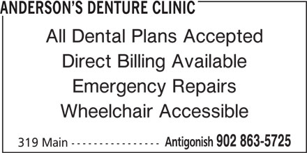 Anderson's Denture Clinic (902-863-5725) - Display Ad - ANDERSON S DENTURE CLINIC All Dental Plans Accepted Direct Billing Available Emergency Repairs Wheelchair Accessible Antigonish 902 863-5725 319 Main ----------------