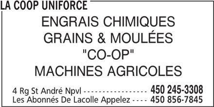 """La Coop Uniforce (450-245-3308) - Annonce illustrée======= - LA COOP UNIFORCE ENGRAIS CHIMIQUES GRAINS & MOULÉES 450 245-3308 4 Rg St André Npvl ----------------- Les Abonnés De Lacolle Appelez ---- 450 856-7845 """"CO-OP"""" MACHINES AGRICOLES"""